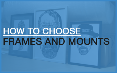 How To Choose Frames And Mounts