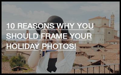 10 Reasons why you should frame your holiday photos!